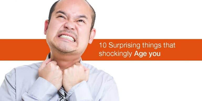 10 أشياء تجعلك تبدو أكبر سناً